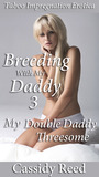 Breeding With My Daddy 3: My Double Daddy Threesome (Reluctant Virgin Taboo Impregnation mmf Ménage)