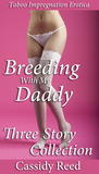 Breeding With My Daddy: Three Story Bundle Collection (Reluctant Virgin Daughter Taboo Family Impregnation mmf Ménage)