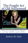 The Fragile Art of Old Hollywood: Resurrecting Glass Slides of the 1920s and 1930s (Old Hollywood in Color, #4)