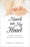 March into My Heart: A Memoir of Mothers, Daughters, and Adoption