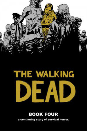 The Walking Dead, Book Four (The Walking Dead: Hardcover editions #4)