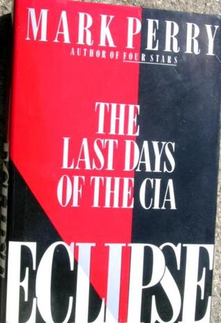 Eclipse: The Last Days of the CIA