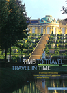 Time to Travel: Travel in Time to Germany's Finest Stately Homes, Gardens, Castles, Abbeys and Roman Remains