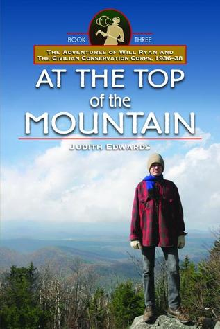 At the Top of the Mountain (Adventures of Will Ryan & the Civilian Conservation Corps, 1936-38, Book 3)