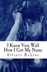I Know Very Well How I Got My Name by Elliott DeLine