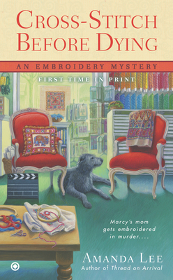 Cross Stitch Before Dying (An Embroidery Mystery, #6)