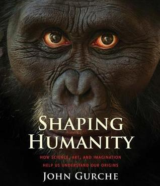 Shaping Humanity: How Science, Art, and Imagination Help Us Understand Our Origins