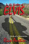 In the Shadow of Elvis, Perils of a Ghostwriter by Rico Austin
