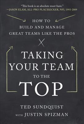 Taking Your Team to the Top: How to Build and Manage Great Ttaking Your Team to the Top: How to Build and Manage Great Teams Like the Pros Eams Like the Pros