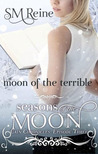 Moon of the Terrible by S.M. Reine