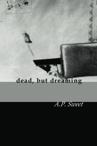dead, but dreaming by A.P. Sweet