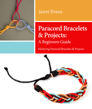 Paracord Bracelets & Projects: A Beginners Guide (Mastering Paracord Bracelets & Projects Now)