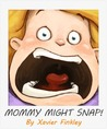 Mommy Might Snap! by Xavier Finkley