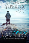Love in Darkness (Shattered Castles, #2)