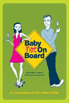 Baby Not on Board: A Celebration of Life Without Kids