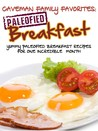 Caveman Family Favorites: Yummy Paleofied Breakfast Recipes For One Incredible Month
