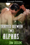 Trapped Between Two Alphas