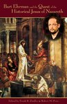 Bart Ehrman and the Quest of the Historical Jesus of Nazareth: An Evaluation of Ehrman's Did Jesus Exist?