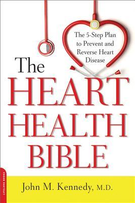 The Heart Health Bible: The 5-Step Plan to Prevent and Reverse Heart Disease