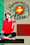Romancing the Atom: Vignettes of the Atomic Mindset from the Radium Girls to Nuclear Green