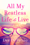 All My Restless Life to Live by Dee DeTarsio