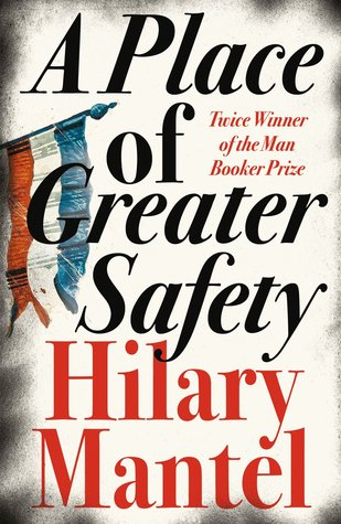 A Place of Greater Safety by Hilary Mantel