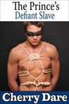 The Prince's Defiant Slave (The Prince's Defiant Slave, # 1)
