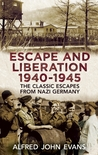 Escape and Liberation, 1940-1945: The Classic Escapes from Nazi Germany