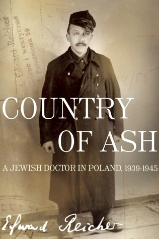 Country of Ash: A Jewish Doctor in Poland, 1939-1945