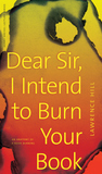 Dear Sir, I Intend to Burn Your Book: An Anatomy of a Book Burning