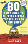 Around the World in 80 Ways: 80 fun things to do with little travellers on long trips