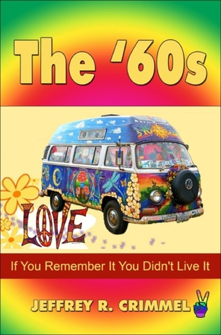 The '60s: If You Remember It You Didn't Live It
