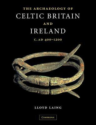 The Archaeology of Celtic Britain and Ireland: C. AD 400-1200