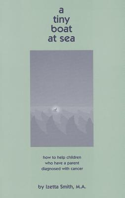 A Tiny Boat At Sea: How to Help Children Who Have a Parent  Diagnosed with Cancer.