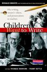 Children Want to Write: Donald Graves and the Revolution in Children's Writing