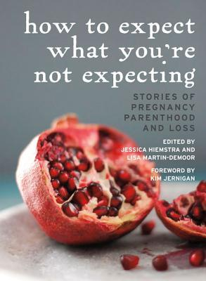 How to Expect What You're Not Expecting: Stories of Pregnancy, Parenthood, and Loss