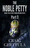 The Noble Petty, Part 3 (Alutia Rising #2, part 3)