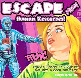Escape from Human Resources!: Sneaky Tricks to Avoid HR and Get a Good Job Fast
