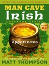 The Man Cave Irish Cookbook, Volume 2: 25 Fast, Easy & Delicious Irish Appetizers