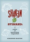 Shaken and Stirred: Five Years of Parenting Imperfect
