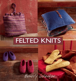 Felted Knits by Beverly Galeskas