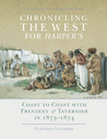 Chronicling the West for Harper's: Coast to Coast with Frenzeny & Tavernier in 1873–1874