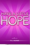 Have a Little Hope - An Inspirational Guide to Discovering What Hope Is and How to Have More of it in your Life