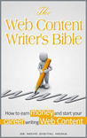 The Web Content Writer's Bible How to Earn Money and Start Your Career Writing Web Content