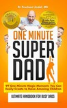 One Minute Super Dad: 99 One Minute Magic Moments you can easily create to raise Amazing Children