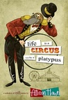 Life is a Circus Run by a Platypus by Allison Hawn