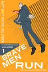 Brave Men Run - A Novel of the Sovereign Era by Matthew Wayne Selznick