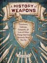 A History of Weapons: Crossbows, Caltrops, Catapults & Lots of Other Things that Can Seriously Mess You Up