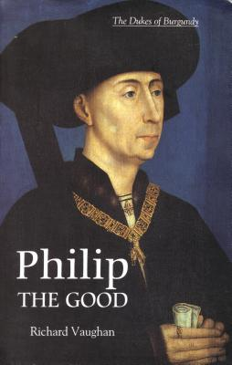 Philip the Good by Richard Vaughan