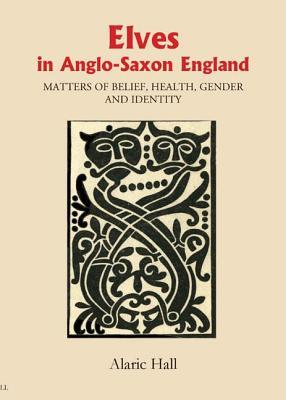 Elves in Anglo-Saxon England by Alaric Hall